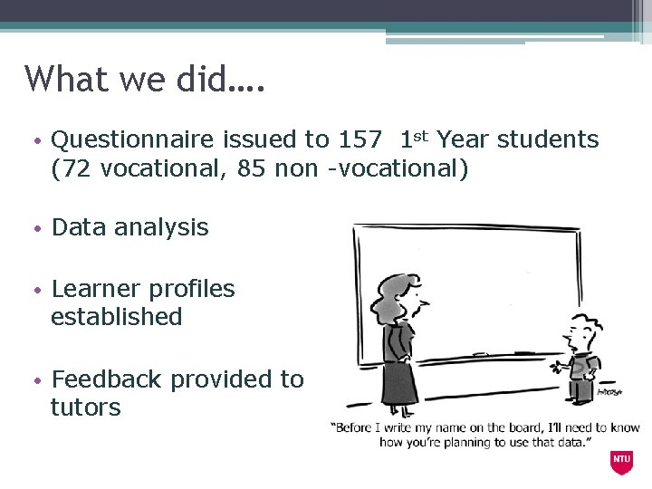 What we did…. • Questionnaire issued to 157 1 st Year students (72 vocational,