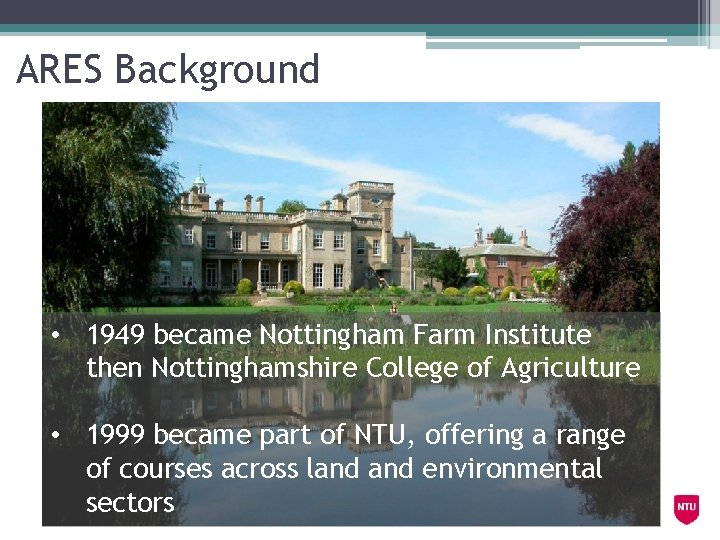 ARES Background • 1949 became Nottingham Farm Institute then Nottinghamshire College of Agriculture •