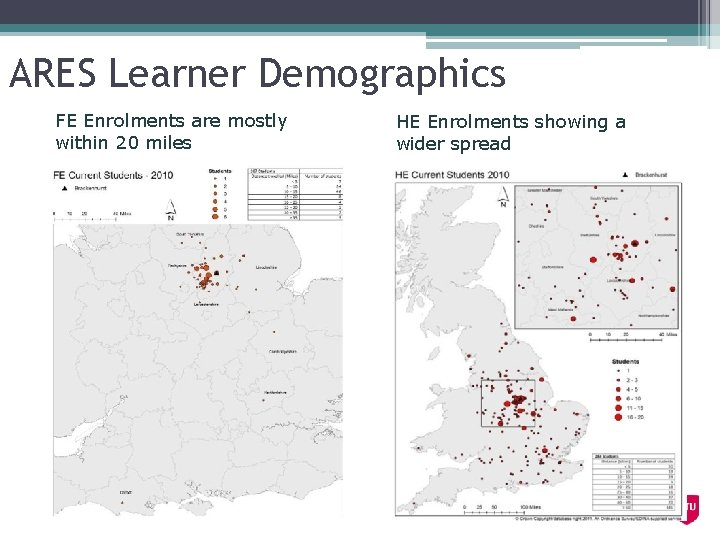 ARES Learner Demographics FE Enrolments are mostly within 20 miles HE Enrolments showing a