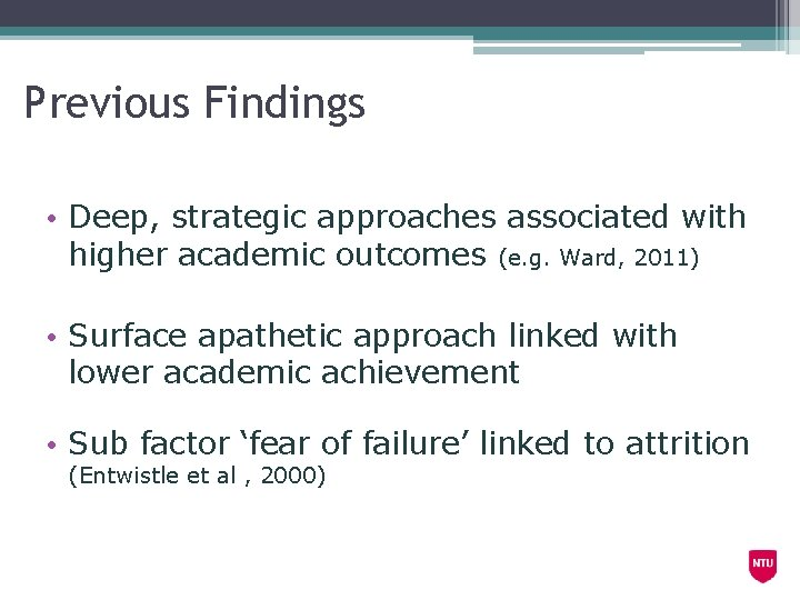 Previous Findings • Deep, strategic approaches associated with higher academic outcomes (e. g. Ward,
