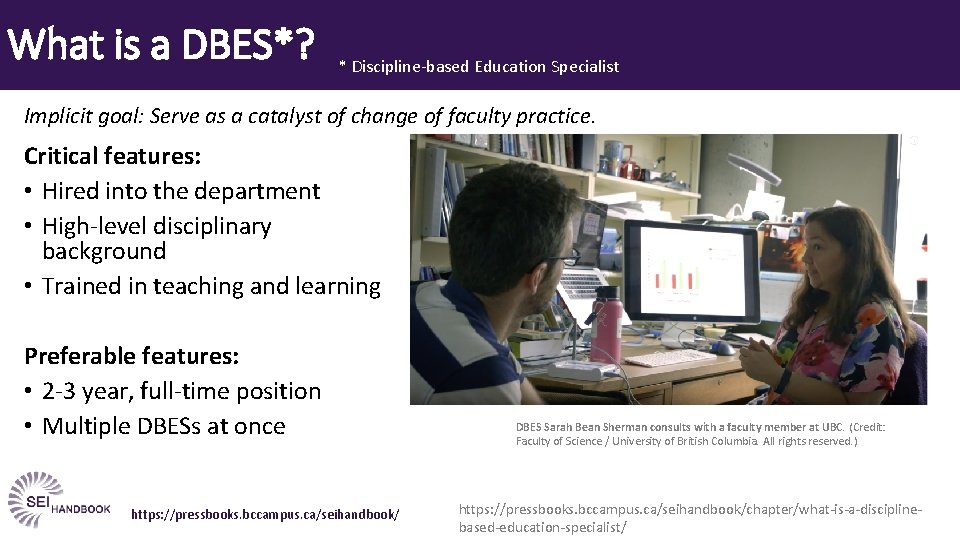 What is a DBES*? * Discipline-based Education Specialist Implicit goal: Serve as a catalyst