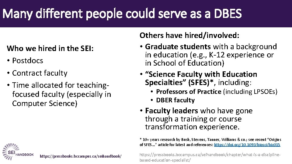 Many different people could serve as a DBES Who we hired in the SEI: