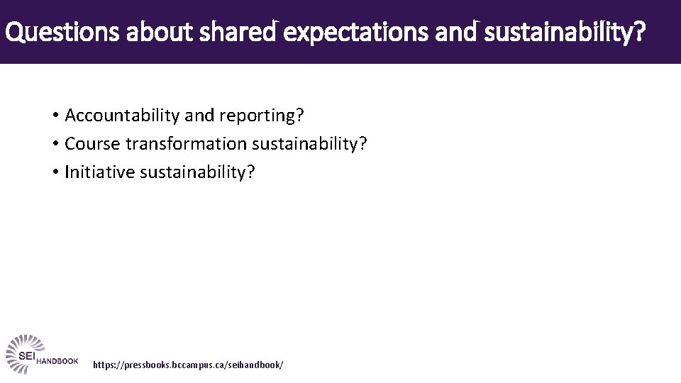 Questions about shared expectations and sustainability? • Accountability and reporting? • Course transformation sustainability?