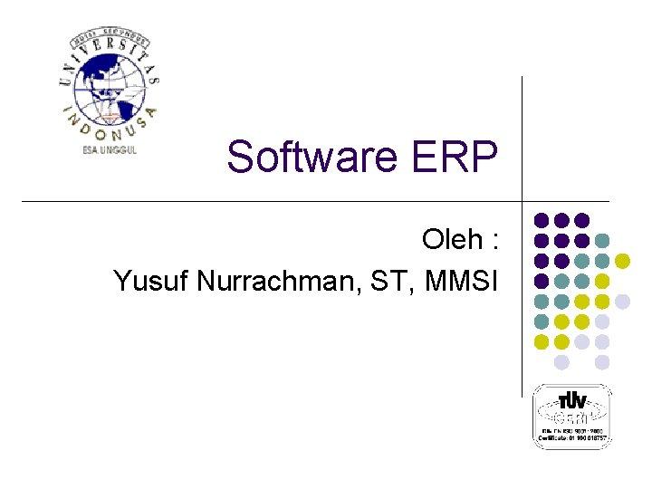 Software ERP Oleh : Yusuf Nurrachman, ST, MMSI