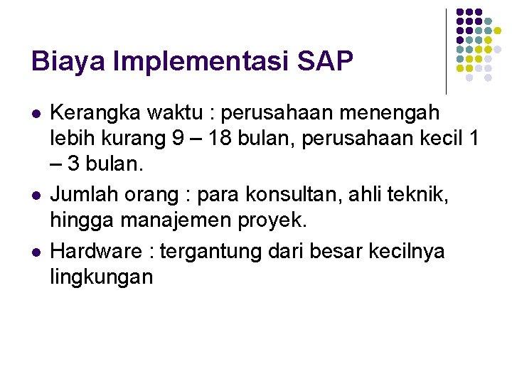 Biaya Implementasi SAP l l l Kerangka waktu : perusahaan menengah lebih kurang 9