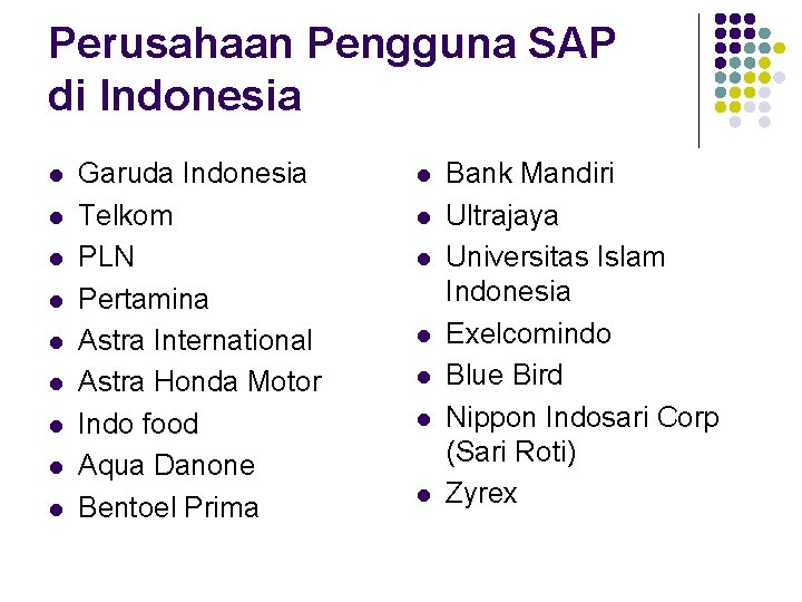 Perusahaan Pengguna SAP di Indonesia l l l l l Garuda Indonesia Telkom PLN