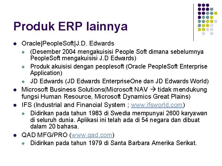 Produk ERP lainnya l l Oracle People. Soft J. D. Edwards l (Desember 2004 mengakuisisi People