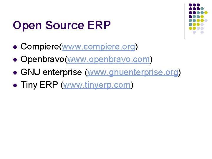 Open Source ERP l l Compiere(www. compiere. org) Openbravo(www. openbravo. com) GNU enterprise (www.