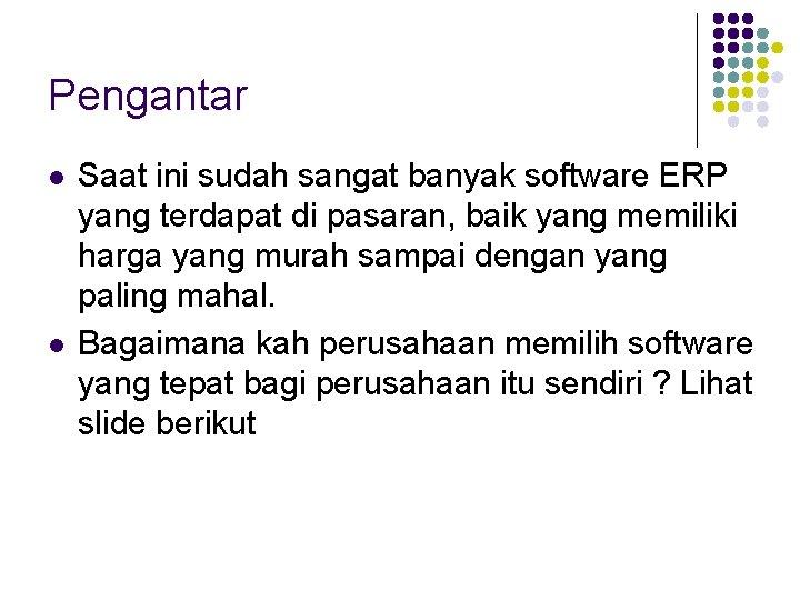 Pengantar l l Saat ini sudah sangat banyak software ERP yang terdapat di pasaran,