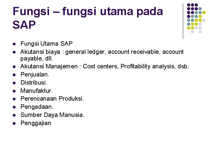 Fungsi – fungsi utama pada SAP l l l l l Fungsi Utama SAP