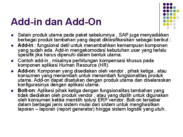 Add-in dan Add-On l l l Selain produk utama pada paket sebelumnya , SAP