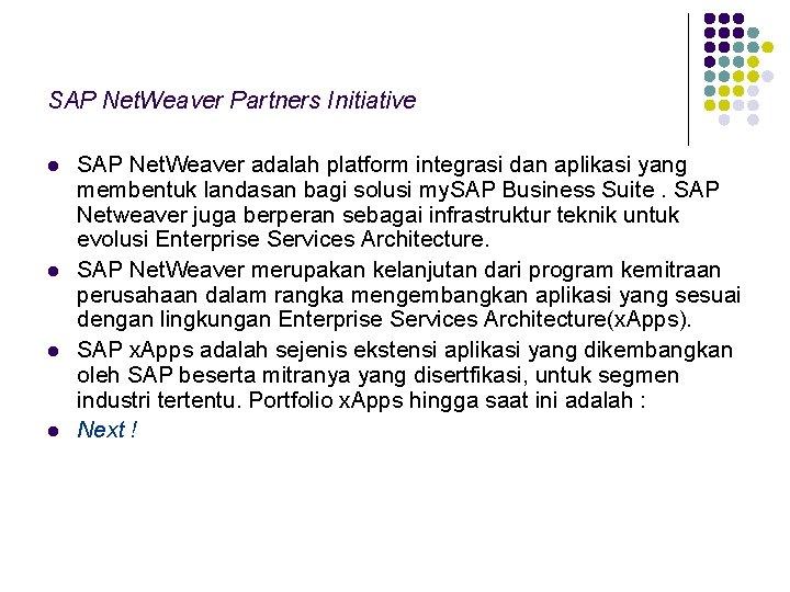 SAP Net. Weaver Partners Initiative l l SAP Net. Weaver adalah platform integrasi dan