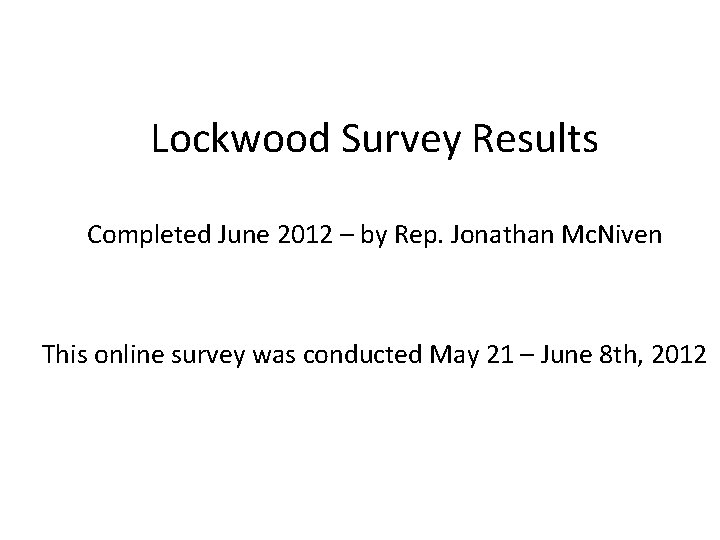 Lockwood Survey Results Completed June 2012 – by Rep. Jonathan Mc. Niven This online