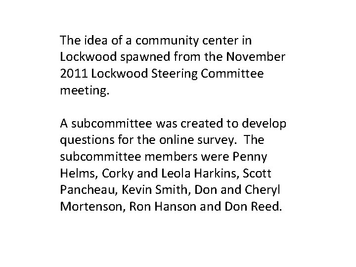 The idea of a community center in Lockwood spawned from the November 2011 Lockwood