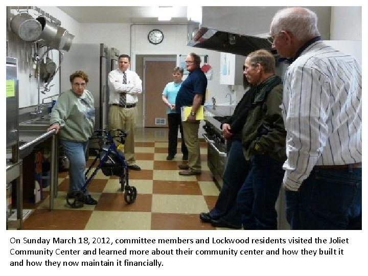 On Sunday March 18, 2012, committee members and Lockwood residents visited the Joliet Community