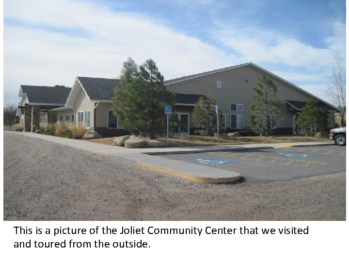 This is a picture of the Joliet Community Center that we visited and toured