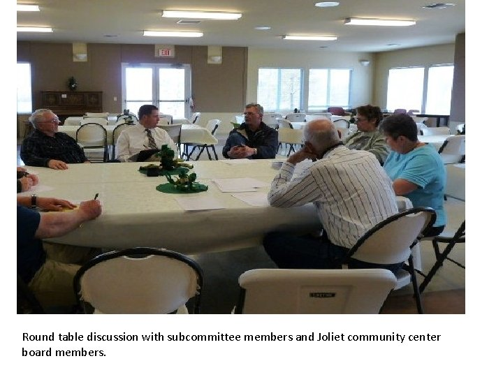 Round table discussion with subcommittee members and Joliet community center board members.