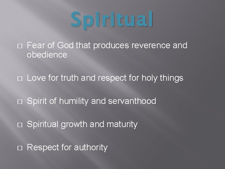 Spiritual � Fear of God that produces reverence and obedience � Love for truth