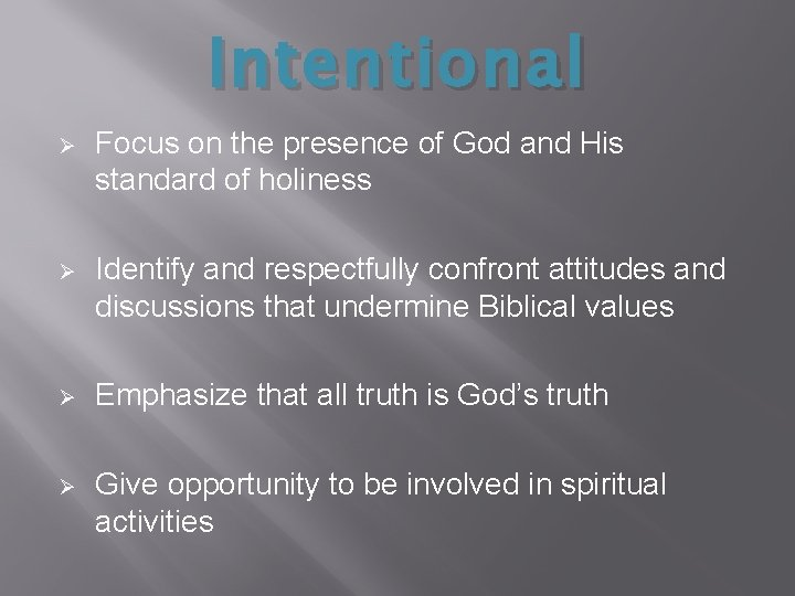 Intentional Ø Focus on the presence of God and His standard of holiness Ø