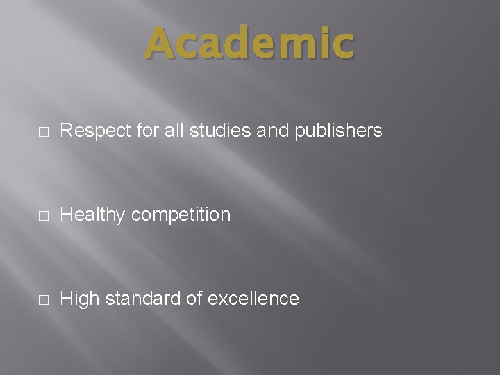 Academic � Respect for all studies and publishers � Healthy competition � High standard
