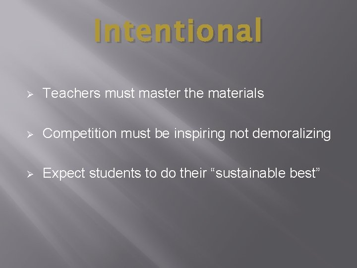 Intentional Ø Teachers must master the materials Ø Competition must be inspiring not demoralizing