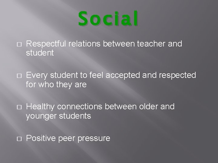 Soc ial � Respectful relations between teacher and student � Every student to feel