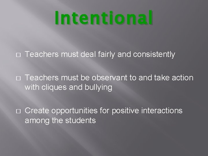 Intentional � Teachers must deal fairly and consistently � Teachers must be observant to