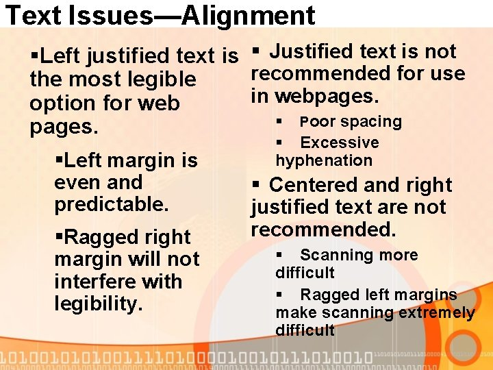 Text Issues—Alignment §Left justified text is § Justified text is not recommended for use