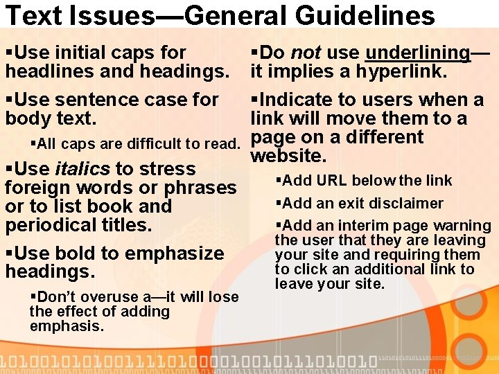 Text Issues—General Guidelines §Use initial caps for headlines and headings. §Use sentence case for