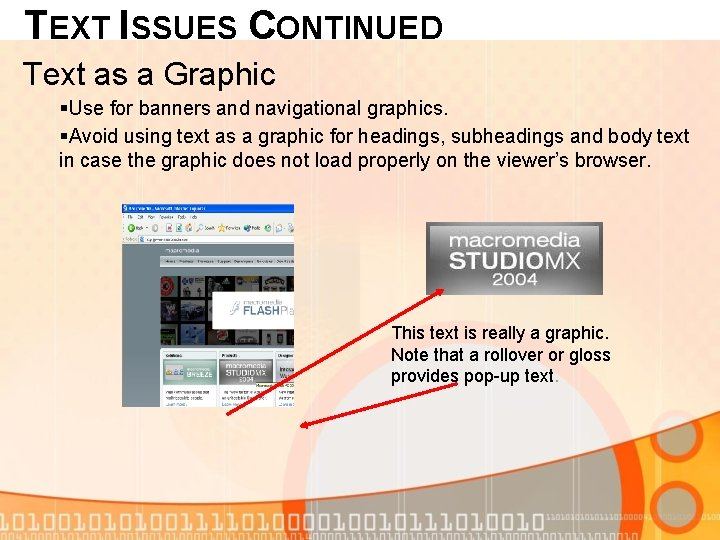 TEXT ISSUES CONTINUED Text as a Graphic §Use for banners and navigational graphics. §Avoid