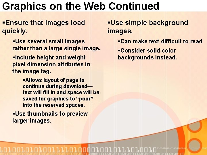Graphics on the Web Continued §Ensure that images load quickly. §Use several small images