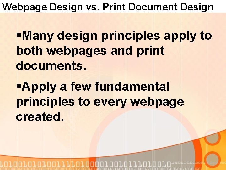 Webpage Design vs. Print Document Design §Many design principles apply to both webpages and