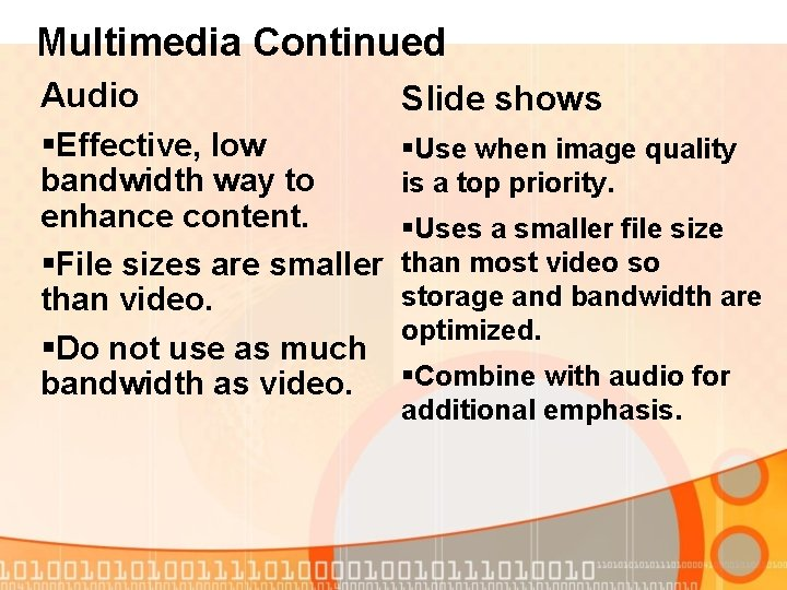 Multimedia Continued Audio §Effective, low bandwidth way to enhance content. §File sizes are smaller