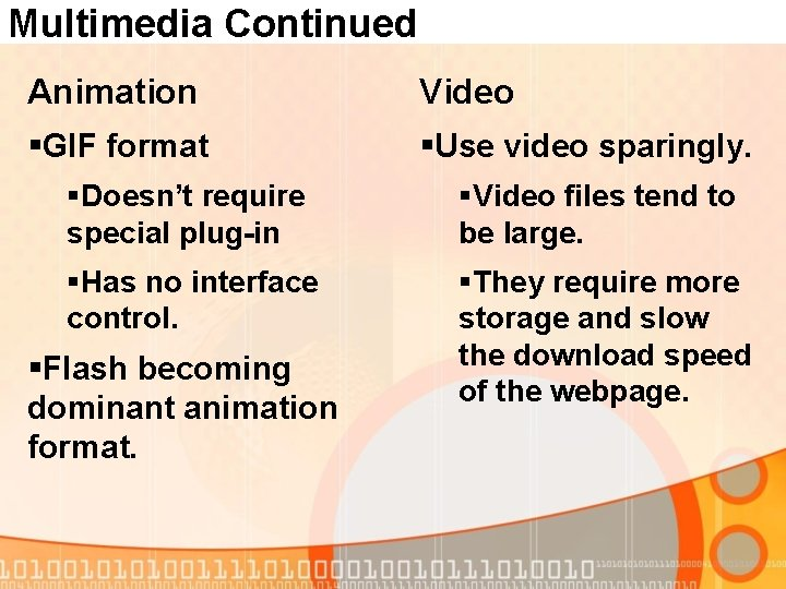 Multimedia Continued Animation Video §GIF format §Use video sparingly. §Doesn't require special plug-in §Video