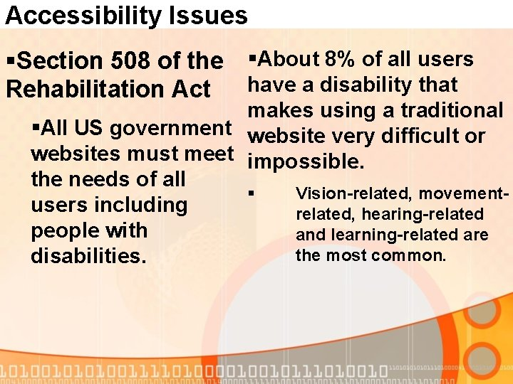 Accessibility Issues §Section 508 of the §About 8% of all users have a disability