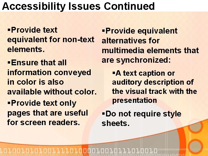 Accessibility Issues Continued §Provide text §Provide equivalent for non-text alternatives for elements. multimedia elements