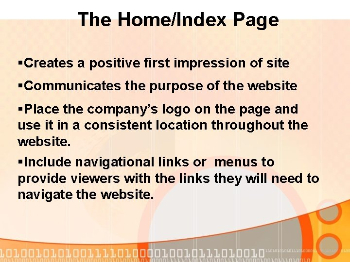 The Home/Index Page §Creates a positive first impression of site §Communicates the purpose of