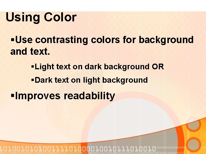 Using Color §Use contrasting colors for background and text. §Light text on dark background
