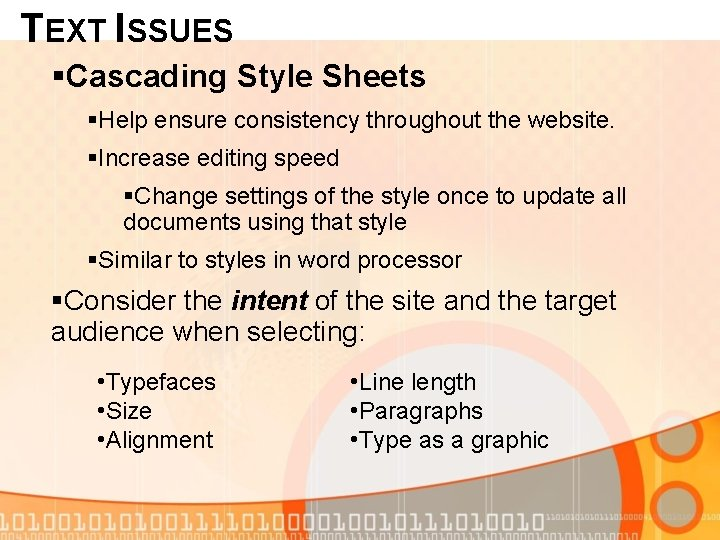 TEXT ISSUES §Cascading Style Sheets §Help ensure consistency throughout the website. §Increase editing speed