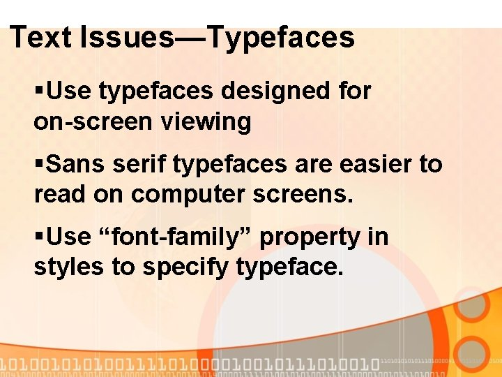 Text Issues—Typefaces §Use typefaces designed for on-screen viewing §Sans serif typefaces are easier to