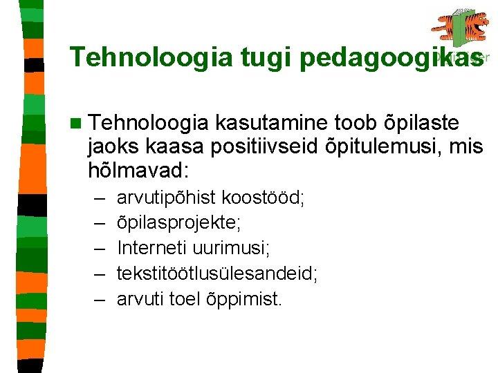 Tehnoloogia tugi pedagoogikas n Tehnoloogia kasutamine toob õpilaste jaoks kaasa positiivseid õpitulemusi, mis hõlmavad: