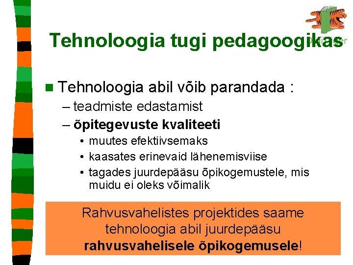Tehnoloogia tugi pedagoogikas n Tehnoloogia abil võib parandada : – teadmiste edastamist – õpitegevuste