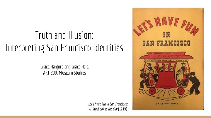 Truth and Illusion: Interpreting San Francisco Identities Grace Hanford and Grace Hale ART 200: