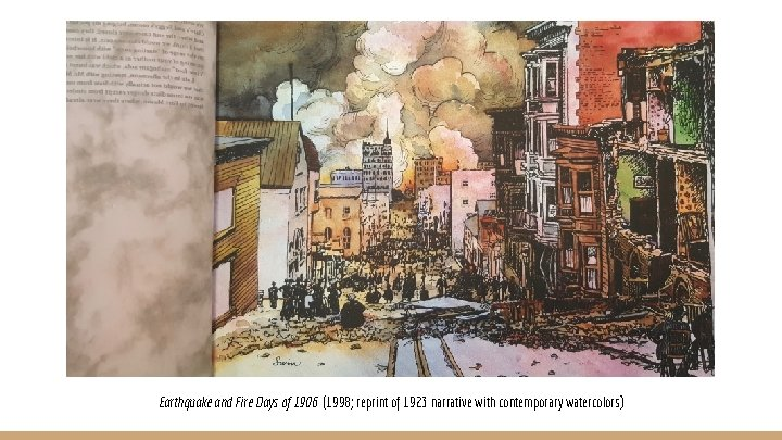 Earthquake and Fire Days of 1906 (1998; reprint of 1923 narrative with contemporary watercolors)