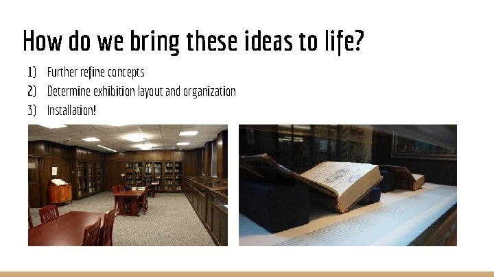 How do we bring these ideas to life? 1) Further refine concepts 2) Determine