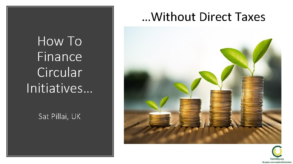 …Without Direct Taxes How To Finance Circular Initiatives… Sat Pillai, UK