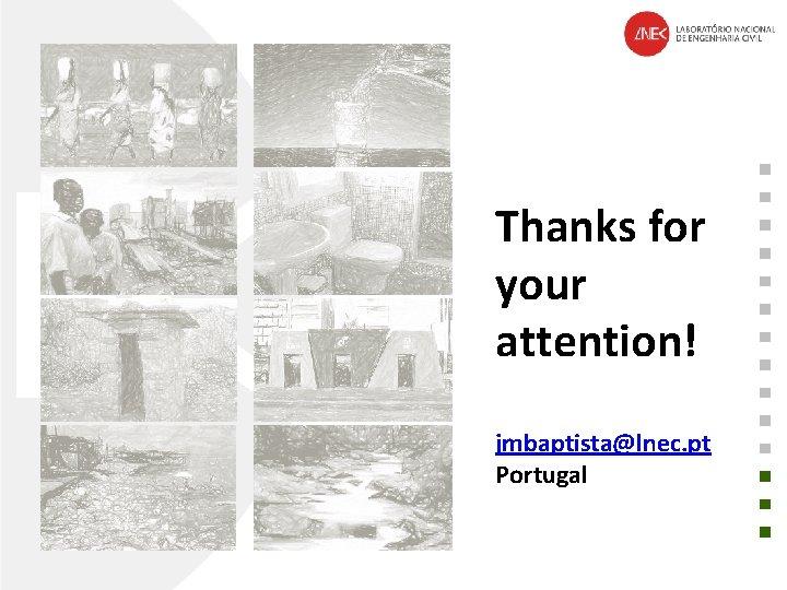Thanks for your attention! jmbaptista@lnec. pt Portugal