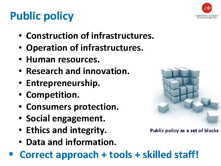 Public policy • • • Construction of infrastructures. Operation of infrastructures. Human resources. Research