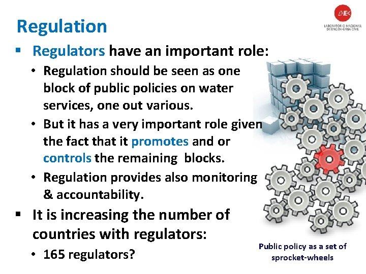 Regulation § Regulators have an important role: • Regulation should be seen as one