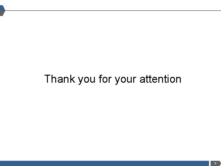 Thank you for your attention 9